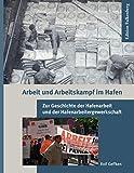 Arbeit und Arbeitskampf im Hafen: Zur Geschichte der Hafenarbeit und der Hafenarbeitergewerkschaft