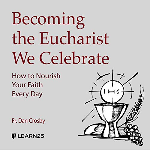 Becoming the Eucharist We Celebrate: How to Nourish Your Faith Every Day copertina
