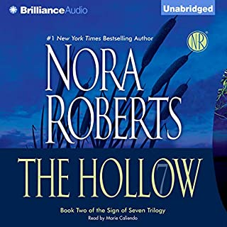 The Hollow     Sign of Seven, Book 2              Written by:                                                                                                                                 Nora Roberts                               Narrated by:                                                                                                                                 Marie Caliendo                      Length: 10 hrs and 28 mins     16 ratings     Overall 4.4