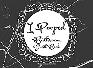 I Pooped Bathroom Guest Book: Clever & Funny House Warming Gift Idea - Great White Elephant or Christmas Party Gag Gift [CUSTOM INTERIOR] Be The Worlds Best Hostess