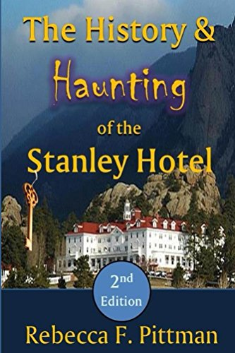 The History and Haunting of the Stanley Hotel, 2nd Edition by [Rebecca F. Pittman]