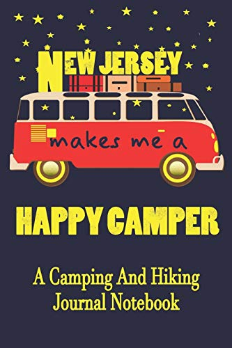New Jersey Makes Me A Happy Camper: A Camping And Hiking Journal Notebook...