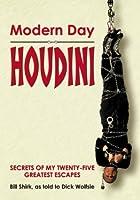 Modern Day Houdini: Secrets of My Twenty-Five Greatest Escapes