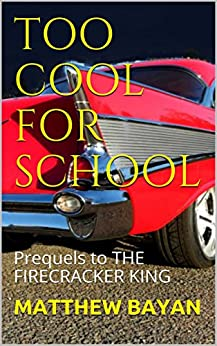 TOO COOL FOR SCHOOL: Prequels to THE FIRECRACKER KING by [MATTHEW BAYAN]