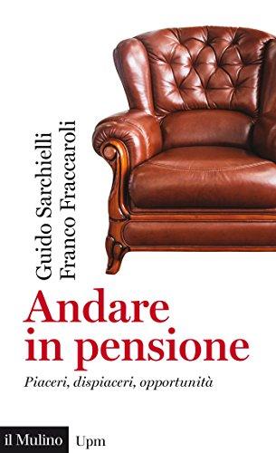 Andare in pensione: Piaceri, dispiaceri, opportunità (Universale paperbacks Il Mulino Vol. 676)