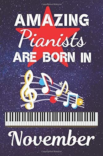 Amazing Pianists Are Born In November: Piano gifts for students and teachers. Piano player gifts. This Piano Notebook / Journal is 6x9in size 120 ... Piano gift ideas. Piano Gifts for Kids.