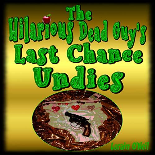 The Hilarious Dead Guy's Last Chance Undies audiobook cover art