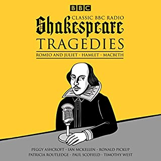 Classic BBC Radio Shakespeare: Tragedies     Hamlet; Macbeth; Romeo and Juliet              By:                                                                                                                                 William Shakespeare                               Narrated by:                                                                                                                                 full cast,                                                                                        Paul Scofield,                                                                                        Peggy Ashcroft,                   and others                 Length: 7 hrs and 23 mins     80 ratings     Overall 4.4