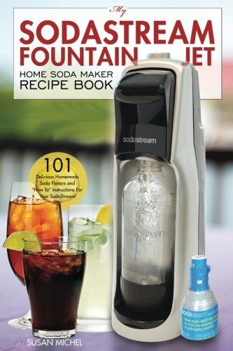 My SodaStream Fountain Jet Home Soda Maker Recipe Book: 101 Delicious...