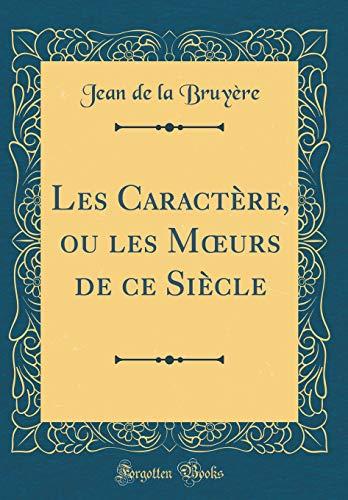 Les Caractère, ou les Moeurs de ce Siècle (Classic Reprint)