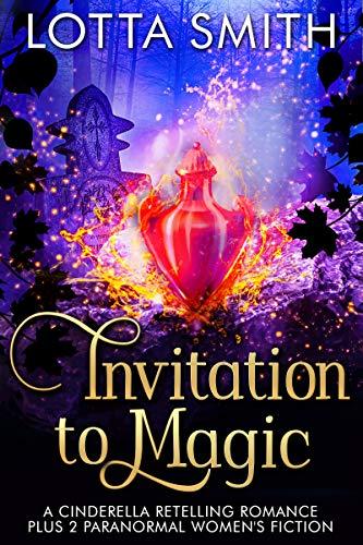 Invitation to Magic: A Cinderella Retelling Romance Plus 2 Paranormal Women's Fiction by [Lotta Smith]