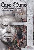 Cayo Mario: El tercer fundador de Roma (H de Historia)