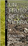 Un fruto de la tierra: Rumiaciones perennes, Volumen 1