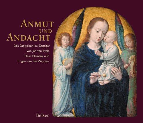 Anmut und Andacht: Das Diptychon im Zeitalter von Jan van Eyck, Hans Memling und Rogier van der Weyden