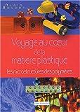 Voyage Au Coeur De La Matière Plastique - Les Microstructures Des Polymères