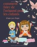 Comment Faire De L'origami Pour Les Enfants: Livre pour enfants débutant garçons filles 73 modèles faciles avec étape par étape avec numéros Instructions oiseaux avions animaux et plus