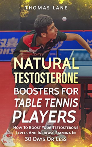 Cheap Natural Testosterone Boosters For Table Tennis Player: How To Boost Your Testosterone Levels A...