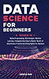 Data Science for Beginners: 4 Books in 1: Python Programming, Data Analysis, Machine Learning. A Complete Overview to Master The Art of Data Science ... Python for Business (Data Science Mastery)