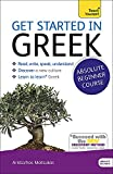 Get Started in Greek Absolute Beginner Course: The essential introduction to reading, writing, speaking and understanding a new language (Teach Yourself)