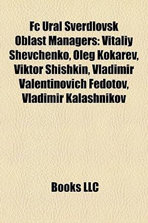 FC Ural Sverdlovsk Oblast Managers: Vitaliy Shevchenko, Oleg Kokarev, Viktor Shishkin, Vladimir Valentinovich Fedotov, Vladimir Kalashnikov