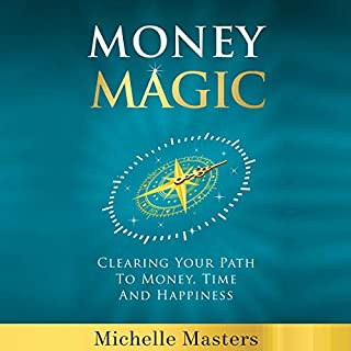 Money Magic: Clearing Your Path to Money, Time, and Happiness                   By:                                                                                                                                 Michelle Masters                               Narrated by:                                                                                                                                 Michelle Masters                      Length: 2 hrs and 51 mins     Not rated yet     Overall 0.0