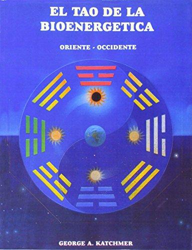 El tao de la bioenergetica/ The Tao of Bioenergetics: Oriente - Occidente/ East - West (Spanish Edit
