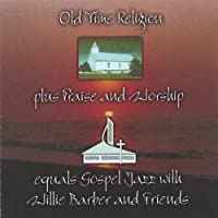 Old Time Religion Plus Praise & Worship Equals Gos