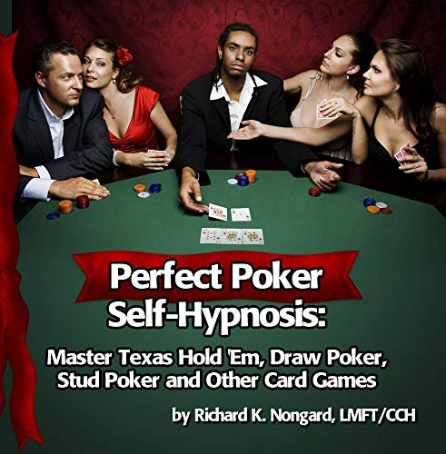 Perfect Poker Self-Hypnosis: Master Texas Hold 'Em, Draw Poker, Stud Poker and other Card Games
