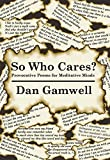 So Who Cares: Provocative Poems for Meditative Minds (English Edition)