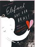 ELEFANT AUF DER BRUST oder: Warum sich Liebeskummer lohnt
