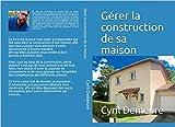 Apprendre à gérer la construction de sa maison: Je construis ma maison seul mais pas n'importe comment ! (maison construction) (French Edition)