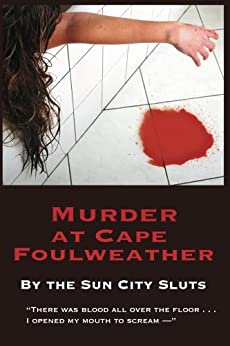 Murder at Cape Foulweather (A Sun City Slut Mystery Book 1) by [Martha Miller, Marjorie Reynolds, Susan Clayton-Goldner]