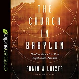The Church in Babylon     Heeding the Call to Be a Light in the Darkness              By:                                                                                                                                 Erwin W. Lutzer                               Narrated by:                                                                                                                                 Joe Geoffrey                      Length: 7 hrs and 31 mins     1 rating     Overall 4.0
