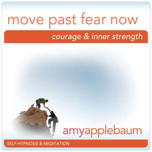 Move Past Fear Now (Self-Hypnosis & Meditation) audiobook cover art