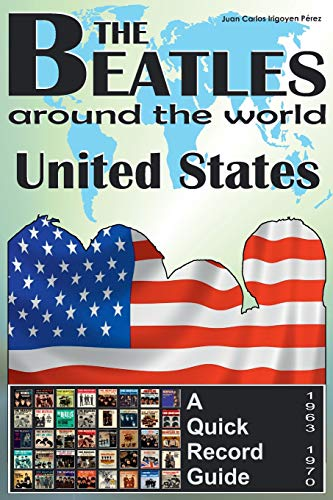 Compare Textbook Prices for The Beatles - United States - A Quick Record Guide: Full Color Discography 1963-1970 The Beatles Around The World Volume 1 1 Edition ISBN 9781535056724 by Pérez, Juan Carlos Irigoyen