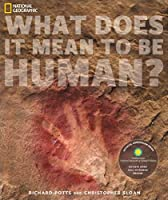 What Does It Mean to Be Human?: Official Companion Book to the Smithsonian National Museum of Natural History's David H. Koch Hall of Human Origins