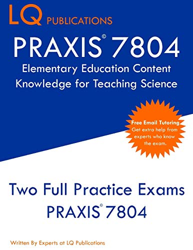 PRAXIS 7804 Elementary Education Content Knowledge for Teaching Science: PRAXIS 7804 - Free Online Tutoring - New 2020 Edition - Best Practice Exam Questions