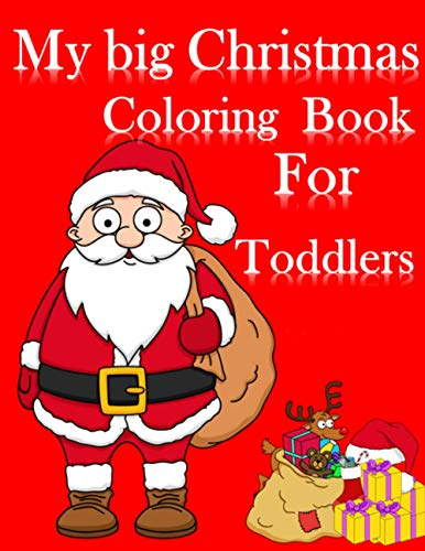My Big Christmas Coloring Book For Toddlers: 20 Fun & Simple Coloring Pages For Kids Ages 1-4 Years old ( Xmas Stocking Stuffer Gift Idea ) My First Big Book of Coloring of Christmas