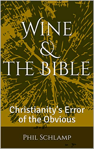 Wine & the Bible: Christianity's Error of the Obvious (English Edition)