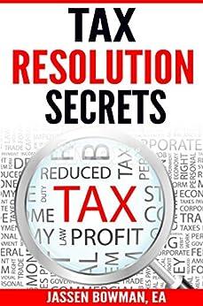 Tax Resolution Secrets by [Jassen Bowman]