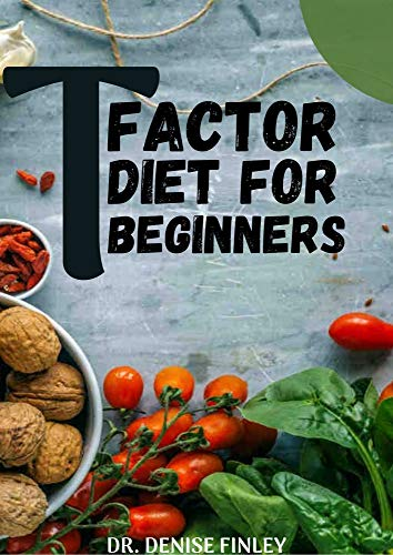 T Factor Diet for Beginners: Comprehensive Manual on T Factor Diet and DIY meal plans and recipes to prepare delicious meals at Home for Weight Loss (English Edition)