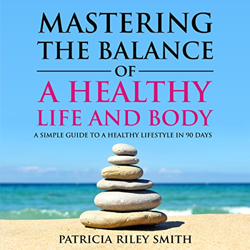 Mastering the Balance of A Healthy Life and Body audiobook cover art