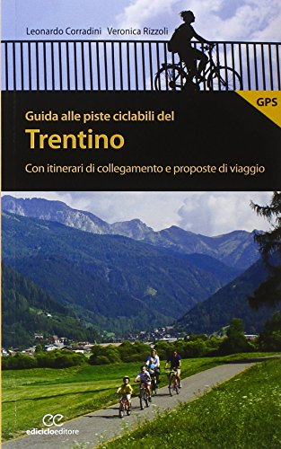 Guida alle piste ciclabili del Trentino. Con itinerari di collegamento e proposte di viaggio