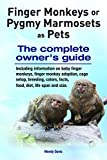 Finger Monkeys or Pygmy Marmosets as Pets: Including information on baby finger monkeys, finger monkey adoption, cage setup, breeding, colors, facts, food, diet, life span and size (English Edition)