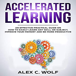 Accelerated Learning: An Effective Practical Guide on How to Easily Learn Any Skill or Subject, Improve Your Memory, and Be More Productive cover art