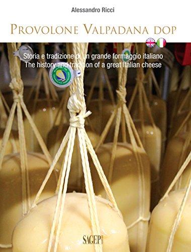 Provolone Valpadana DOP. Storia e tradizione di un grande formaggio italiano-The history and tradition of a great italian cheese
