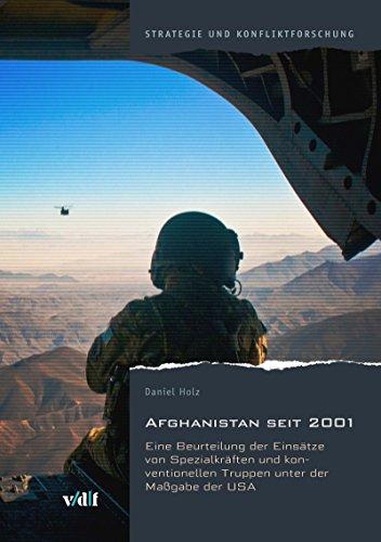 Afghanistan seit 2001: Eine Beurteilung der Einsätze von Spezialkräften und konventionellen Truppen unter der Massgabe der USA (Strategie und Konfliktforschung)