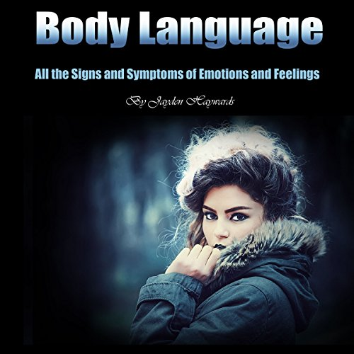 Body Language: All the Signs and Symptoms of Emotions and Feelings audiobook cover art
