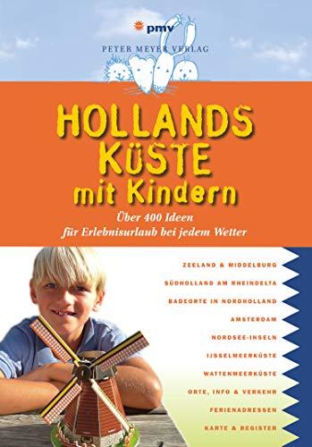 Hollands Küste mit Kindern: Über 400 Ideen für Erlebnisurlaub bei jedem Wetter (Freizeiführer mit Kindern)