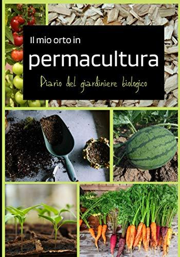 Il mio orto in permacultura Diario del giardiniere biologico: Scrivi le tue piantine nel tuo calendario, disegna i piani del tuo orto mese per mese. ... raccolti in questo diario del giardiniere.